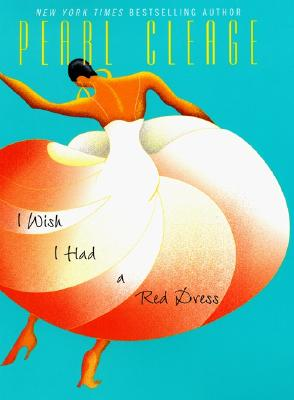 Click for more detail about I Wish I Had a Red Dress by Pearl Cleage