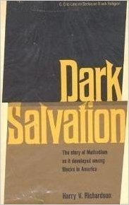 Click for more detail about Dark salvation: The story of Methodism as it developed among Blacks in America (C. Eric Lincoln series on Black religion) by Harry V. Richardson
