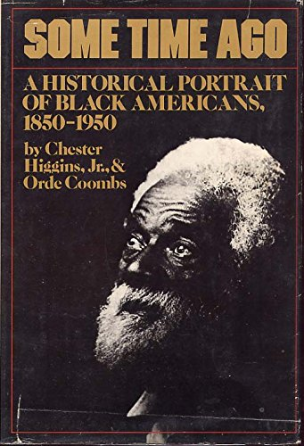 Book Cover Some Time Ago: A Historical Portrait of Black Americans from 1850-1950 by Chester Higgins, Jr.