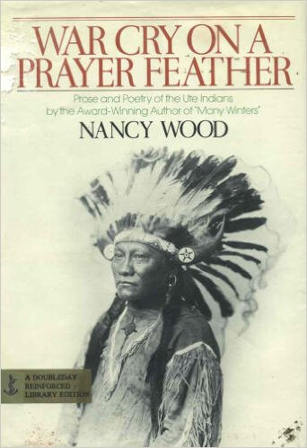 Click for more detail about War Cry on a Prayer Feather: Prose and Poetry of the Ute Indians by Nancy Wood