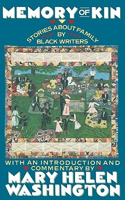Click for more detail about Memory of Kin: Stories About Family by Black Writers by Mary Helen Washington