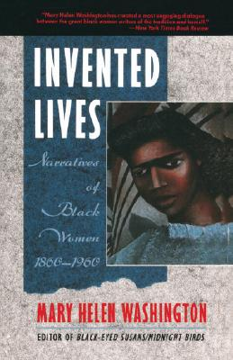 Click for more detail about Invented Lives: Narratives of Black Women 1860-1960 by Mary Helen Washington