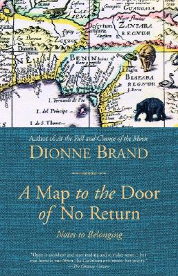 Click for more detail about A Map to the Door of No Return: Notes to Belonging by Dionne Brand
