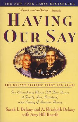 Click for more detail about Having Our Say: The Delany Sisters' First 100 Years by Sarah L. Delany and A. Elizabeth Delany