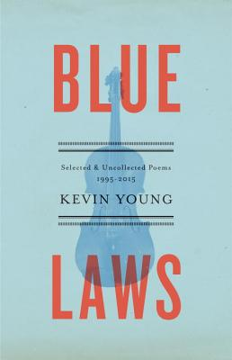 Click for more detail about Blue Laws: Selected and Uncollected Poems, 1995-2015 by Kevin Young