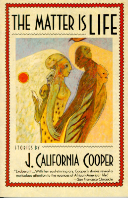 Click for more detail about The Matter Is Life by J. California Cooper