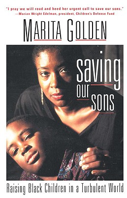 Click for more detail about Saving Our Sons: Raising Black Children in a Turbulent World by Marita Golden