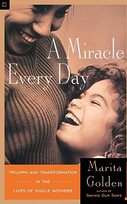 Click for more detail about A Miracle Every Day: Triumph and Transformation in the Lives of Single Mothers by Marita Golden