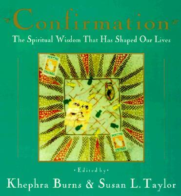 Click for more detail about Confirmation: The Spiritual Wisdom That Has Shaped Our Lives by Khephra Burns and Susan L. Taylor