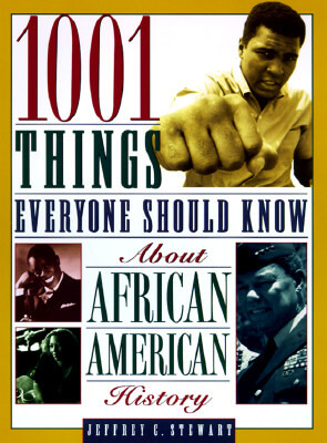 Click for more detail about 1001 Things Everyone Should Know About African American History by Jeffrey C. Stewart
