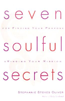Click for more detail about Seven Soulful Secrets for Finding Your Purpose and Minding Your Mission by Stephanie Stokes Oliver