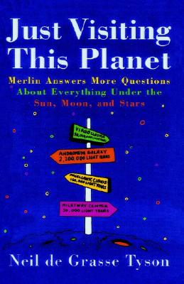 Click for more detail about Just Visiting This Planet: Merlin Answers More Questions About Everything Under The Sun, Moon, And Stars by Neil deGrasse Tyson