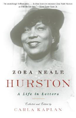 Click for more detail about Zora Neale Hurston: A Life In Letters by Carla Kaplan