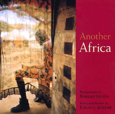 Click for more detail about Another Africa: Photographs by Robert Lyons by Robert Lyons and Chinua Achebe