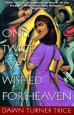 Book cover of Only Twice I've Wished for Heaven by Dawn Turner Trice