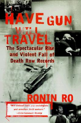 Click for more detail about Have Gun will Travel: The Spectacular Rise and Violent Fall of Death Row Records by Ronin Ro