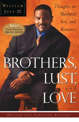 Click for more detail about Brothers, Lust, and Love: Thoughts on Manhood, Sex, and Romance by William July II