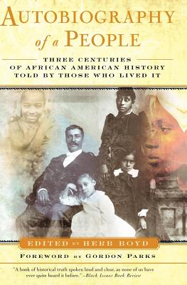 Click for more detail about Autobiography of a People: Three Centuries of African American History Told by Those Who Lived It by Herb Boyd