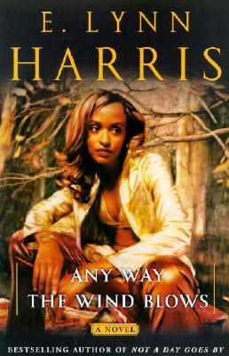 Click for more detail about Any Way the Wind Blows: A Novel by E. Lynn Harris