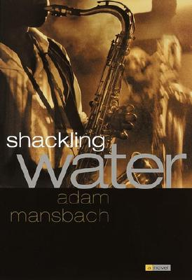 Click for more detail about Shackling Water by Adam Mansbach