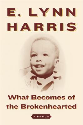 Click for more detail about What Becomes of the Brokenhearted: A Memoir by E. Lynn Harris