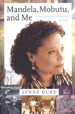 Click for more detail about Mandela, Mobutu, and Me: A Newswoman's African Journey by Lynne Duke