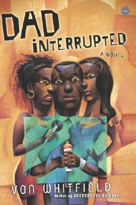 Click for more detail about Dad Interrupted: A Novel by Van Whitfield