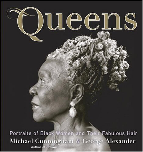 Click for more detail about Queens: Portraits of Black Women and their Fabulous Hair by Michael Cunningham and George Alexander