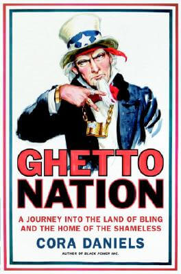Click for more detail about Ghettonation: A Journey Into the Land of Bling and Home of the Shameless by Cora Daniels
