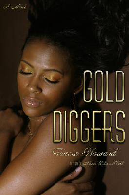 Click for more detail about Gold Diggers: A Novel by Tracie Howard