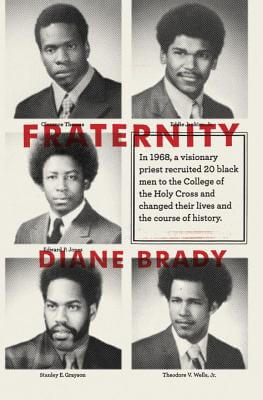 Click for more detail about Fraternity: In 1968, a visionary priest recruited 20 black men to the College of the Holy Cross and changed their lives and the course of history. by Diane Brady