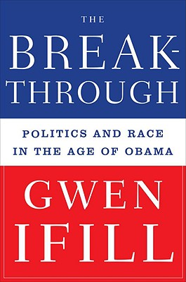 Click for more detail about The Breakthrough: Politics And Race In The Age Of Obama by Gwen Ifill