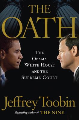 Click for more detail about The Oath: The Obama White House and The Supreme Court by Jeffrey Toobin