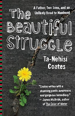 Click for more detail about The Beautiful Struggle: A Father, Two Sons, And An Unlikely Road To Manhood by Ta-Nehisi Coates