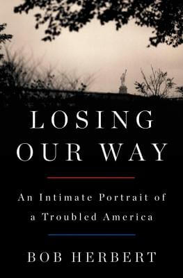 Click for more detail about Losing Our Way: An Intimate Portrait of a Troubled America by Bob Herbert
