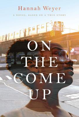 Click for more detail about On the Come Up: A Novel, Based on a True Story by Hannah Weyer