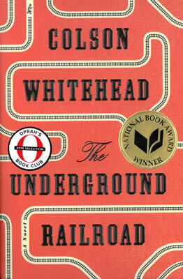 Click for more detail about The Underground Railroad: A Novel by Colson Whitehead