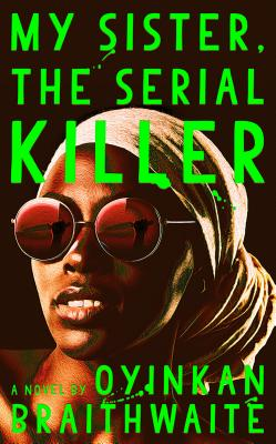 Click for more detail about My Sister, the Serial Killer: A Novel by Oyinkan Braithwaite