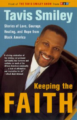 Click for more detail about Keeping the Faith: Stories of Love, Courage, Healing, and Hope from Black America by Tavis Smiley