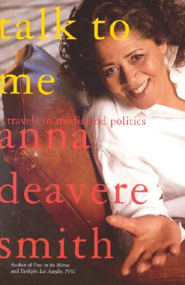 Click for more detail about Talk to Me: Travels in Media and Politics by Anna Deavere Smith