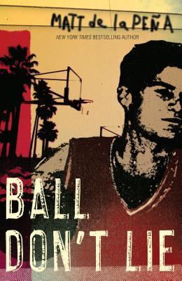 Click for more detail about Ball Don't Lie by Matt De La Peña