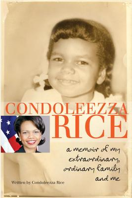 Click for more detail about Condoleezza Rice: A Memoir of My Extraordinary, Ordinary Family and Me by Condoleezza Rice