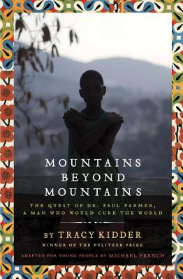 Click for more detail about Mountains Beyond Mountains (Adapted for Young People): The Quest of Dr. Paul Farmer,  A Man Who Would Cure the World by Tracy Kidder and Michael French