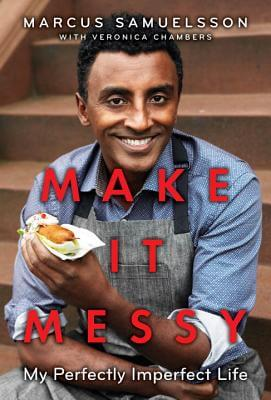Click for more detail about Make It Messy: My Perfectly Imperfect Life by Marcus Samuelsson