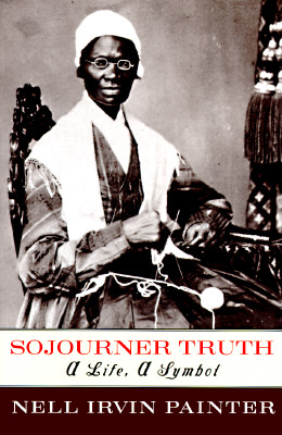 Click for more detail about Sojourner Truth: A Life, a Symbol by Nell Irvin Painter