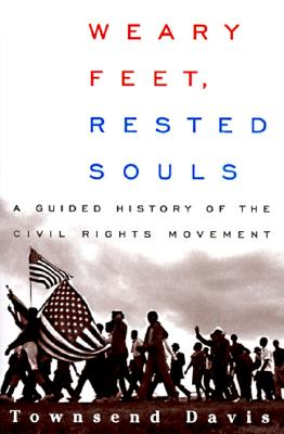 Click for more detail about Weary Feet, Rested Souls: A Guided History of the Civil Rights Movement by Townsend Davis