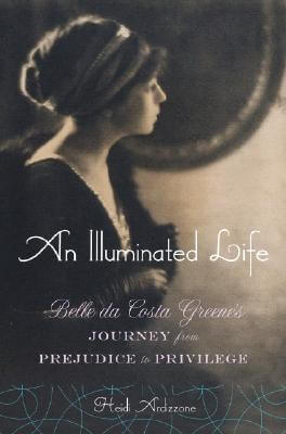 Click for more detail about An Illuminated Life: Bella da Costa Greene's Journey from Prejudice to Privilege by Heidi Ardizzone