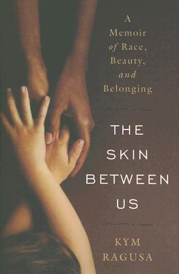 Click for a larger image of The Skin Between Us: A Memoir of Race, Beauty, and Belonging