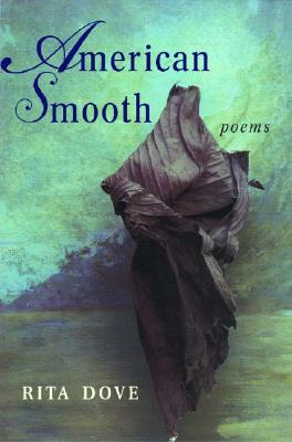 Click for more detail about American Smooth: Poems by Rita Dove