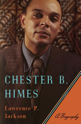 Click for more detail about Chester B. Himes: A Biography by Lawrence P. Jackson